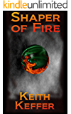 Shaper of Fire (The Shapers Book 3)