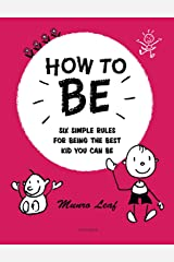 How to Be: Six Simple Rules for Being the Best Kid You Can Be (Rizzoli Classics) Hardcover