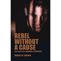 Rebel Without A Cause: The Story of A Criminal Psychopath