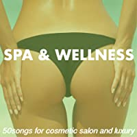 Spa & Wellness 50 - Songs for Cosmetic Salon, Luxury Ambient To Keep Customers Calm