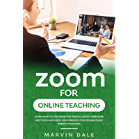 Zoom For Online Teaching: Learn How To Use Zoom For Video Classes, Webinars, Meetings And Video Conferences For Distance…