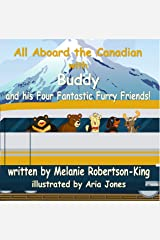 All Aboard the Canadian with Buddy and his Four Fantastic Furry Friends! Kindle Edition