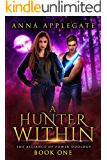 A Hunter Within (The Alliance of Power Duology, Book 1)