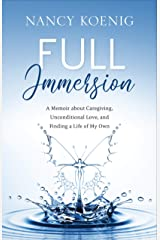 Full Immersion: A Memoir about Caregiving, Unconditional Love, and Finding a Life of My Own Kindle Edition