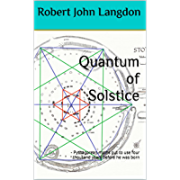 Quantum of Solstice: - Pythagorean maths put to use four thousand years before he was born (13 Ancient things that don't make sense in history) (English Edition)