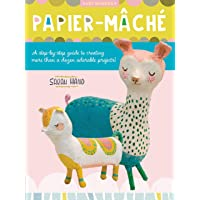Papier Mache (Art Makers): A step-by-step guide to creating more than a dozen adorable projects!: 4