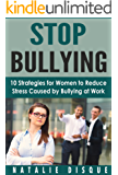 STOP BULLYING: 10 Strategies for  Women to Reduce Stress  Caused by Bullying at Work (English Edition)