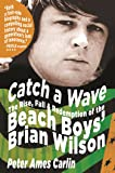 """CATCH A WAVE: The Rise, Fall and Redemption of the """"Beach Boys'"""" Brian Wilson"""