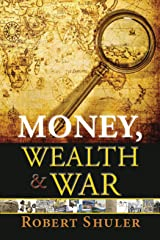 Money, Wealth & War Kindle Edition