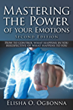 Mastering the Power of your Emotions 2nd Ed: How to control what happens in you irrespective of what happens to you