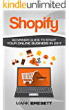 Shopify: Beginner Guide To Start Your Online Business In 2017 (English Edition)