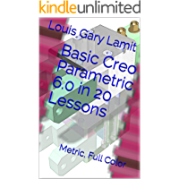 Basic Creo Parametric 6.0 in 20 Lessons: Metric, Full Color (English Edition)