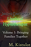 Jaclyn Darbonne: Unethical Hypnotherapist: Volume 1: Bringing Families Together
