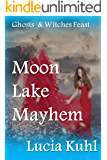 Moon Lake Mayhem: Ghosts & Witches Feast (Moon Lake Cozy Mystery Book 5)