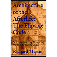 Architecture of the Afterlife: The Flipside Code: Discovering the Blueprint for the Great Beyond (English Edition)