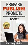 PREPARE! PUBLISH! PROMOTE! Book 2: Publishing Books for Growing Sales (Prepare Publish Promote)