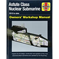 Astute Class Nuclear Submarine: 2010 to Date (Owners' Workshop Manual)