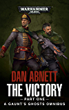 The Victory: Part One (Gaunt's Ghosts Book 1)
