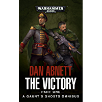 Gaunt's Ghosts: The Victory (Part One) (Gaunt's Ghosts Omnibus Book 1)