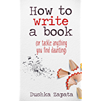 How To Write A Book: (or tackle anything you find daunting) (How To Be Ferociously Happy Book 5) (English Edition)