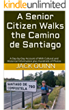 A Senior Citizen Walks the Camino de Santiago: A Day-by-Day Account of With Cultural and Historical Information plus Hundreds of Photos