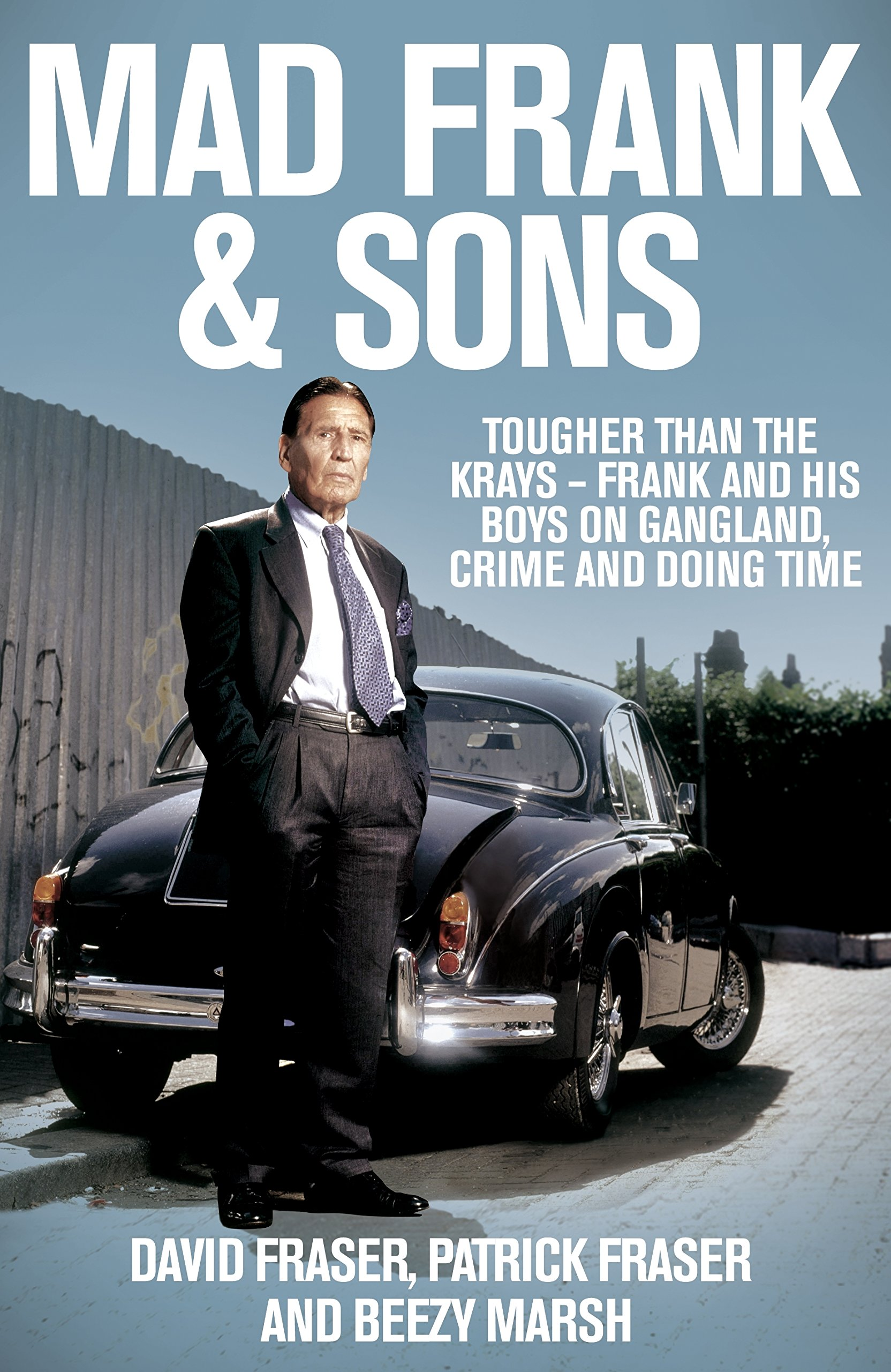 Mad Frank and Sons: Tougher than the Krays, Frank and his boys on ...