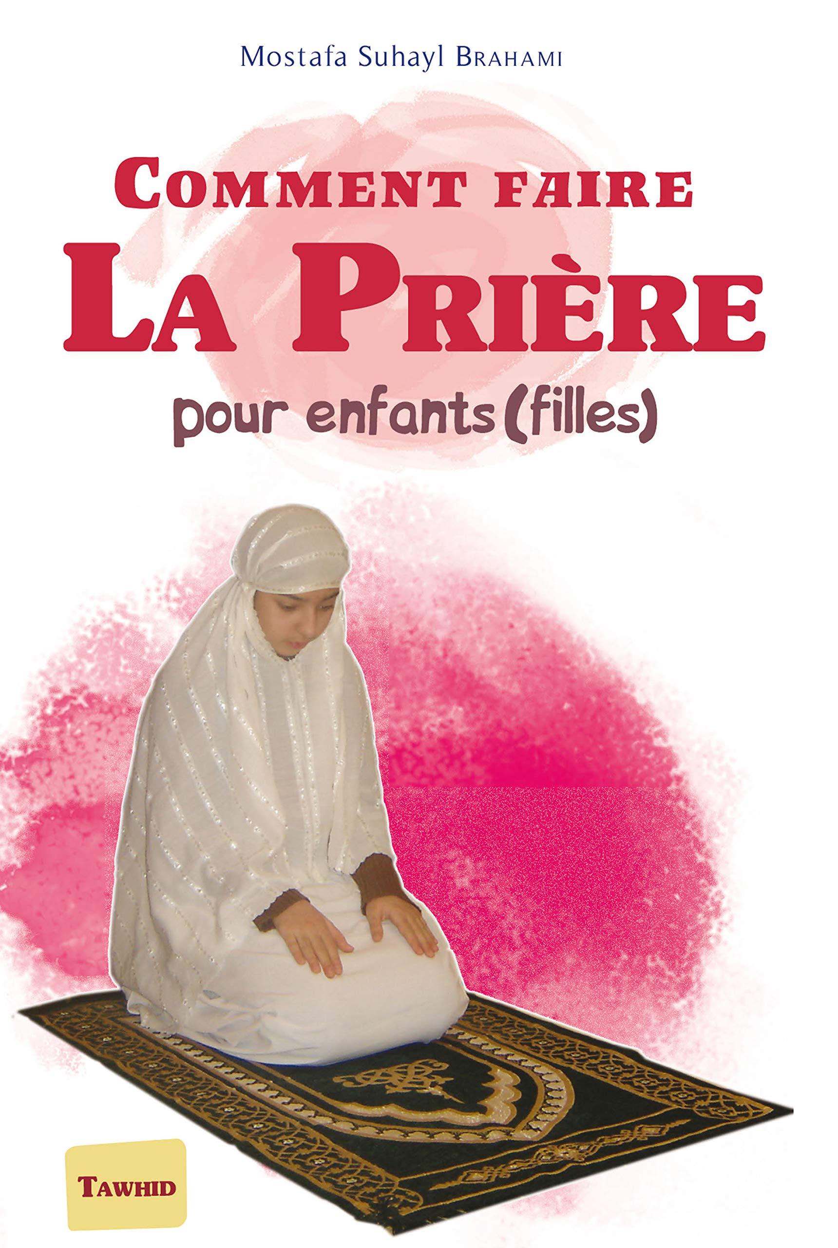 Amazon Fr Comment Faire La Prière Pour Enfants Filles Brahami Mostafa Suhayl Livres