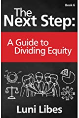 The Next Step: A Guide to Dividing Equity Kindle Edition