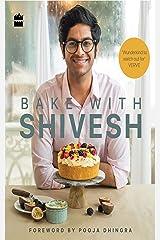 Bake with Shivesh Kindle Edition