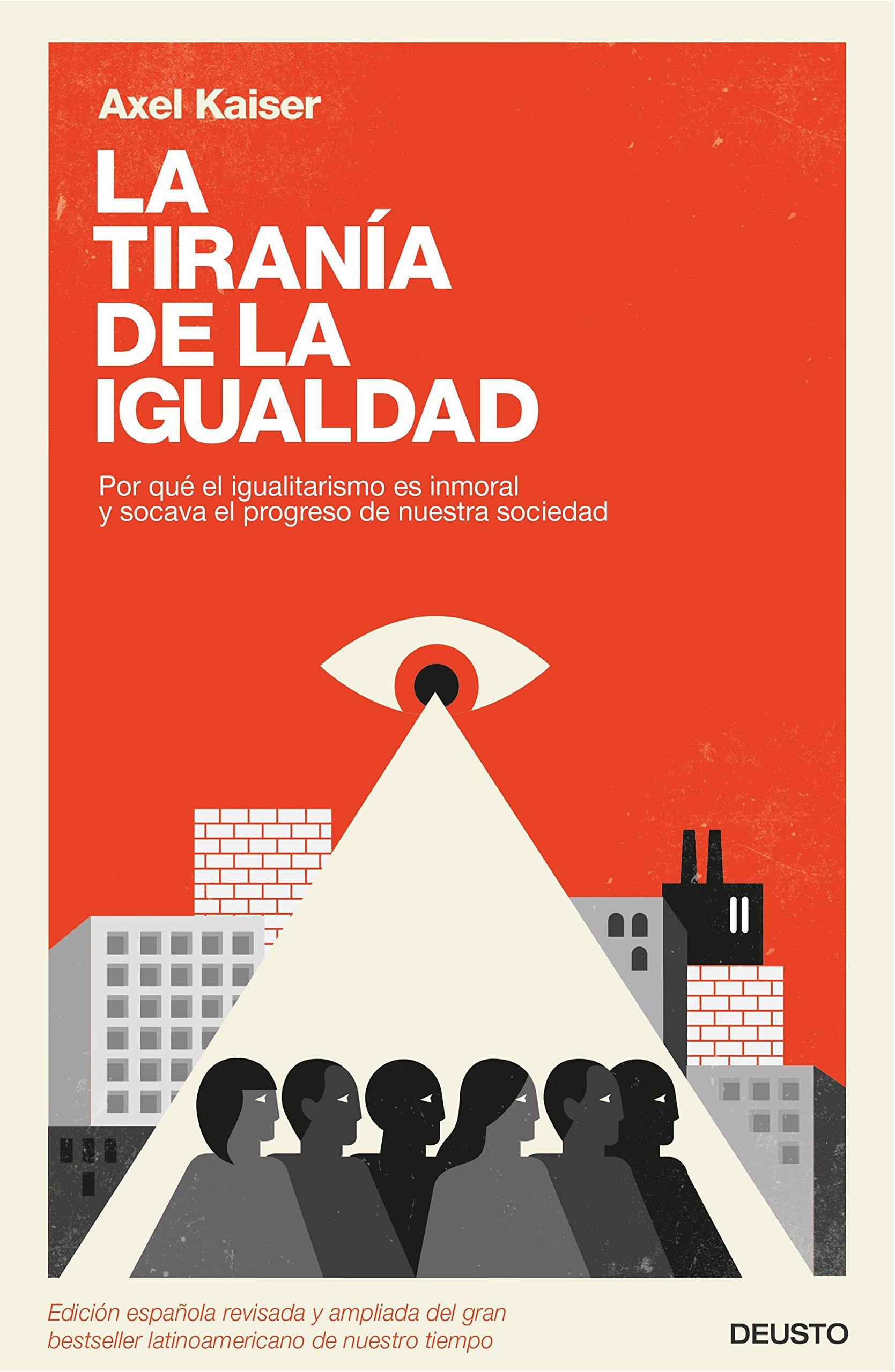 La tiranía de la igualdad : por qué el igualitarismo es inmoral y socava el progreso de nuestra sociedad (Sin colección)