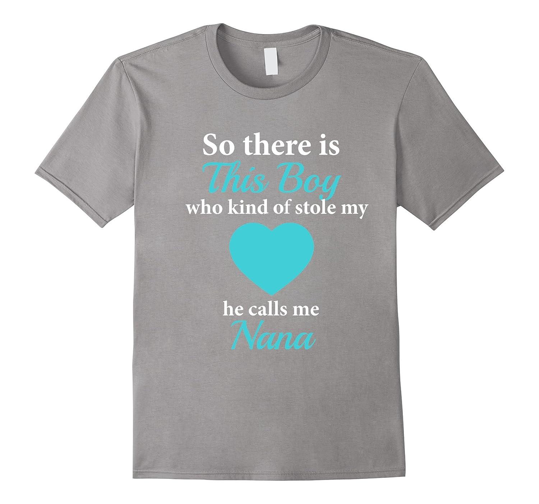 This Boy Stole My Heart He Calls me Nana T-Shirt