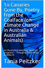 """To Canaries Gone By, Poetry from the Coalface **on Climate Change in Australia & Australian Animals**: The """"6th Extinction"""" at the time of the 2019-2020 ... La Bella & the Garden of England Book 1) Kindle Edition"""