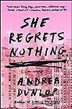 She Regrets Nothing: A Novel