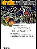 L'invenzione della natura: Le avventure di Alexander von Humboldt, l'eroe perduto della scienza