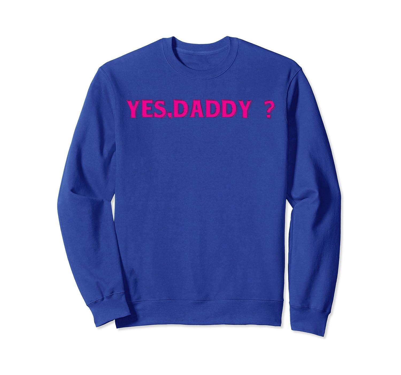 Yes Daddy Sweatshirt Unisex Slim Fit Custom Printed Sweatshi-TH