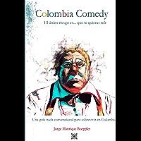 Colombia.comedy, El único riesgo es que te quieras reír, Una guía nada convencional para sobrevivir en Colombia (Spanish Edition)