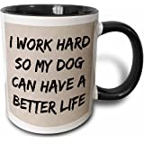 3dRose mug_213492_4 I Work Hard So My Dog Can Have A Better Life, Black Letters - Two Tone Black Mug, 11oz