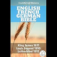 English French German Bible: King James 1611 - Louis Segond 1910 - Lutherbibel 1912 (Parallel Bible Halseth Book 56)