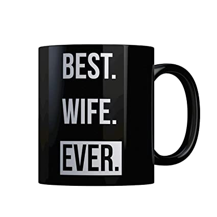 Buy Best Wife Ever Wife Gifts Birthday Gift Ideas Christmas Best Wife Wifely Gifts Romantic Wife 50th Birthday Gift Ideas Xmas Gifts From Husband Anniversary 11 Oz Ceramic Black Mug Online