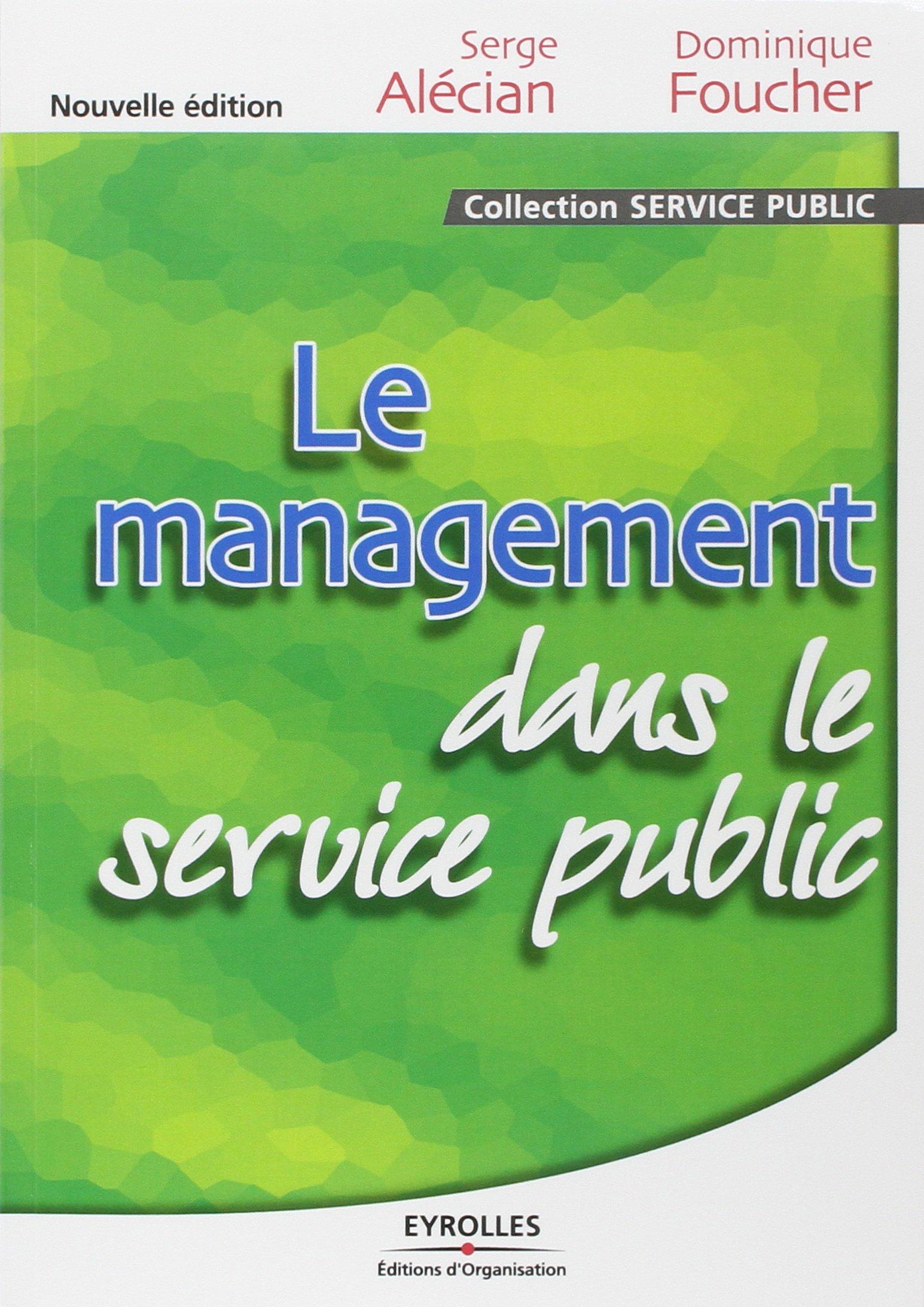Le Management dans le service public, 2nd Edition (Collection Service Public):  Serge Alécian, Dominique Foucher: 9782708127197: Amazon.com: Books