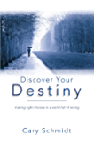 Discover Your Destiny: Making Right Choices in a World Full of Wrong