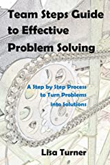 Team Steps Guide to Effective Problem Solving: A Step by Step Process to Turn Problems into Solutions Paperback