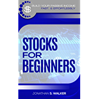 Stocks For Beginners: Build Your Passive Income Smart, Fast, & Effortlessly - Rental Property Investing, Real Estate Investing, Penny Stocks, Options Trading, ... Investing Books, Investing For Retirement