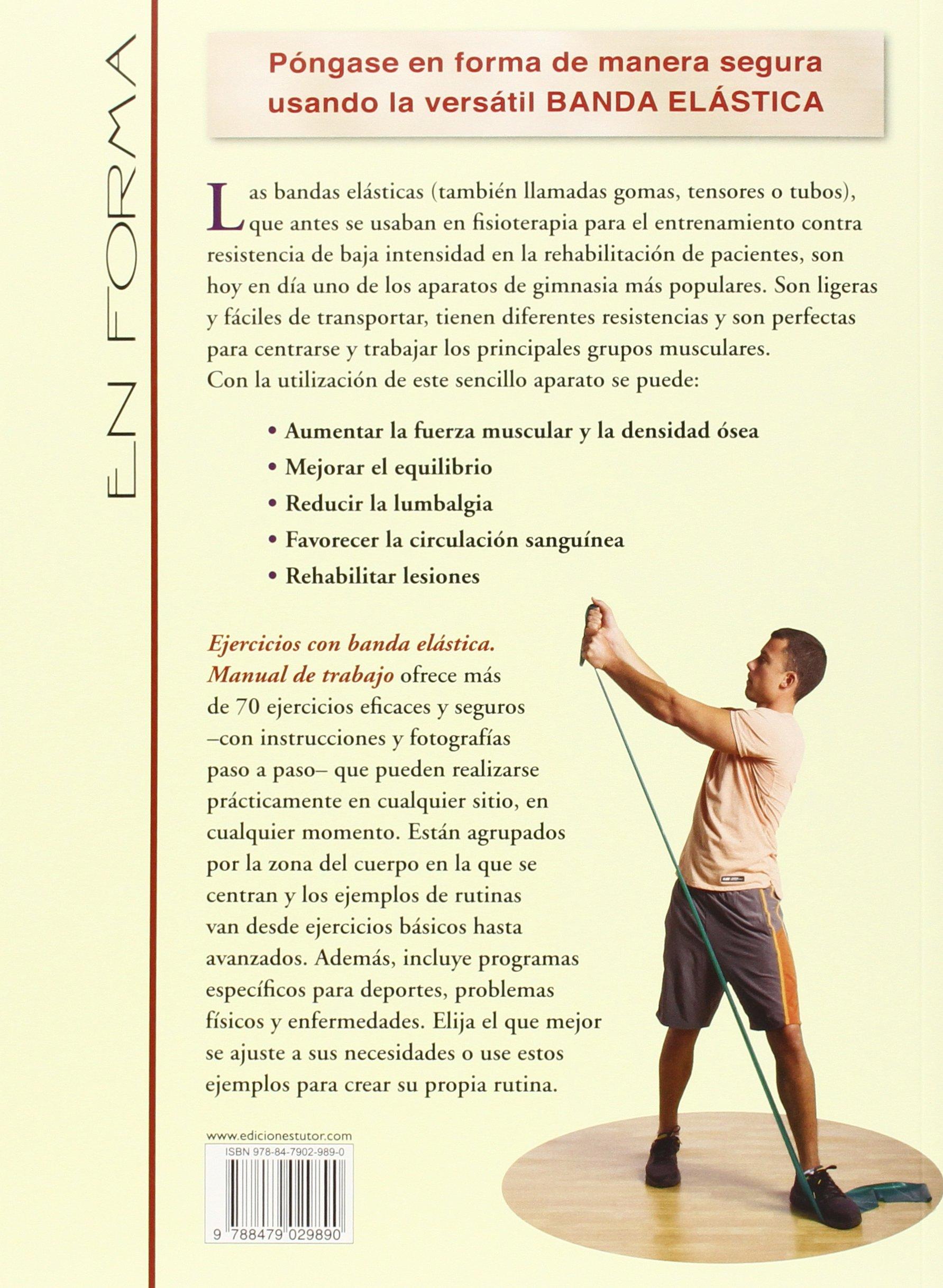 Ejercicios con banda elástica : manual de trabajo : guía ilustrada paso a paso de técnicas de estiramiento, fortalecimiento y rehabilitación: Karl Knopf: ...