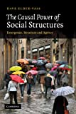 The Causal Power of Social Structures: Emergence, Structure and Agency
