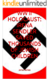 WW II HOLOCAUST: IRENA SENDLER SAVED THOUSANDS OF JEWISH CHILDREN