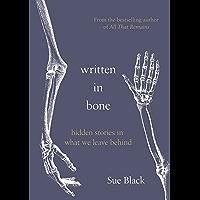 Written In Bone: hidden stories in what we leave behind