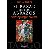 El bazar de los abrazos: Crónicas milongueras (Spanish Edition)