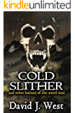 Cold Slither: and other horrors of the weird west (Dark Trails Saga)