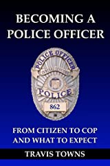Becoming a Police Officer: From Citizen to Cop and What to Expect Kindle Edition